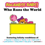 Rockabye Baby!, Who Runs The World (CD)