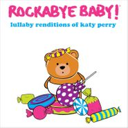 Rockabye Baby!, Lullaby Renditions Of Katy Perry (CD)
