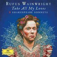 Rufus Wainwright, Take All My Loves - 9 Shakespeare Sonnets [180 Gram Vinyl] (LP)
