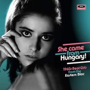 Various Artists, She Came From Hungary! 1960s Beat Girls From The Eastern Bloc (CD)