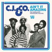 CJ & Co, Ain't It Amazing: The Unreleased Westbound Masters (CD)