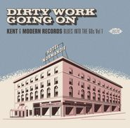 Various Artists, Dirty Work Going On: Kent & Modern Records Blues Into The 60s Vol. 1 (CD)