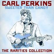 Carl Perkins, Sweeter Than Candy: The Rarities Collection (CD)