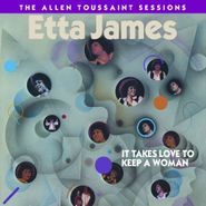 Etta James, It Takes Love To Keep A Woman: The Allen Toussaint Sessions (CD)