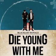Blacklist Royals, Die Young With Me (LP)