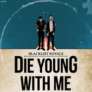 Blacklist Royals, Die Young With Me (CD)