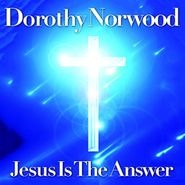Dorothy Norwood, Jesus Is The Answer (CD)