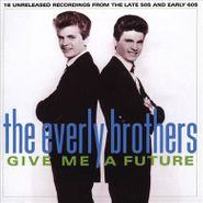 The Everly Brothers, Give Me A Future - 18 Unreleased Recordings From The Late 50s And Early 60s (CD)