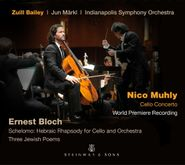 Ernest Bloch, Muhly: Cello Concerto / Bloch: Schelomo & Three Jewish Poems (CD)