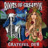 Roots Of Creation, Grateful Dub (CD)