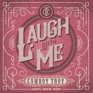 Cowboy Troy, Laugh With Me (CD)
