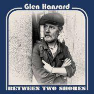 Glen Hansard, Between Two Shores (CD)