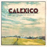 Calexico, The Thread That Keeps Us (LP)