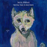 Darrin Bradbury, Talking Dogs & Atom Bombs (LP)