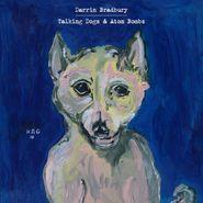Darrin Bradbury, Talking Dogs & Atom Bombs (CD)