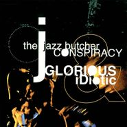 The Jazz Butcher Conspiracy, Glorious & Idiotic (CD)