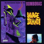 Bomboras, Savage Island! (CD)