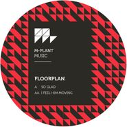 "Floorplan, So Glad / I Feel Him Moving (12"")"