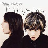 Tegan And Sara, If It Was You [Enhanced] (CD)