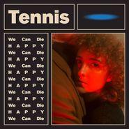 "Tennis, We Can Die Happy [Single-Sided EP] (12"")"