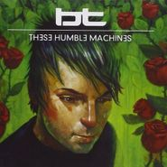 BT, These Humble Machines (CD)