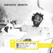 Fantastic Negrito, Please Don't Be Dead (LP)