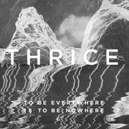 Thrice, To Be Everywhere Is To Be Nowhere (CD)