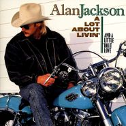 Alan Jackson, A Lot About Livin' And A Little 'Bout Love (CD)