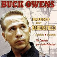 Buck Owens, Bound For Bakersfield 1953 - 1956: The Complete Pre-Capitol Collection (CD)
