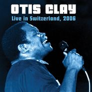 Otis Clay, Live In Switzerland, 2006 (CD)