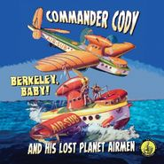 Commander Cody & His Lost Planet Airmen, Berkeley, Baby! (CD)