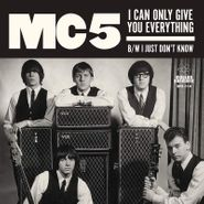 """MC5, I Can Only Give You Everything / I Just Don't Know (7"""")"""
