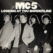 """MC5, Looking At You / Borderline (7"""")"""