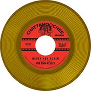 "The End Result, Never Ask Again / A Bird In The Hand [Gold Vinyl] (7"")"