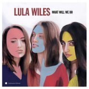 Lula Wiles, What Will We Do (LP)