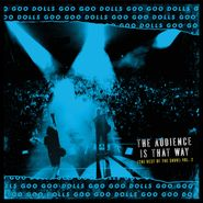 Goo Goo Dolls, The Audience Is That Way (The Rest Of The Show) Vol. 2 [Black Friday] (LP)
