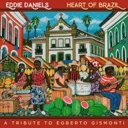 Eddie Daniels, Heart Of Brazil: A Tribute To Egberto Gismonti (CD)
