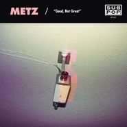 """METZ, Good Not Great / Get Off [Record Store Day] (7"""")"""