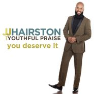 J.J. Hairston & Youthful Praise, You Deserve It (CD)