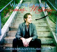 James Mulvey, Waste It Well [Home Grown] (CD)
