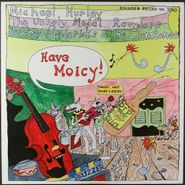 Michael Hurley, Have Moicy! [Remastered 180 Gram Vinyl] (LP)