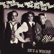"Big Black, He's A Whore (7"")"