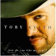 Toby Keith, How Do You Like Me Now?! (CD)