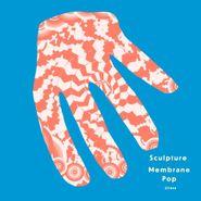 Sculpture, Membrane Pop (LP)