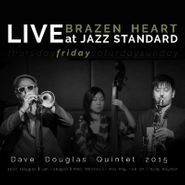 Dave Douglas Quintet, Brazen Heart Live At Jazz Standard: Friday (CD)