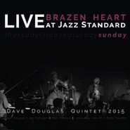 Dave Douglas Quintet, Brazen Heart Live At Jazz Standard: Sunday (CD)