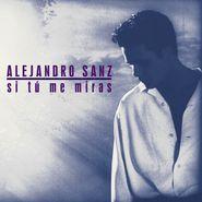 Alejandro Sanz, Si Tú Me Miras (LP)