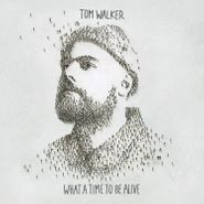 Tom Walker, What A Time To Be Alive (LP)
