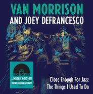 "Van Morrison, Close Enough For Jazz / The Things I Used To Do [Record Store Day] (7"")"