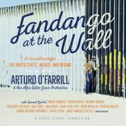 Arturo O'Farrill & The Afro Latin Jazz Orchestra, Fandago At The Wall: A Soundtrack For The United States, Mexico & Beyond (CD)